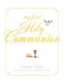 My First Holy Communion, By Sophia Piper