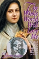 The Whole World Will Love Me: The Life of St. Thérèse of the Child Jesus and of the Holy Face