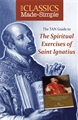 The Classics Made Simple: The Spiritual Exercise of St. Ignatius