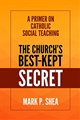 The Church's Best-Kept Secret A primer on Catholic Social Teaching