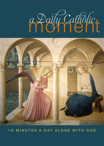A Daily Catholic Moment: 10 Minutes a Day Alone with God