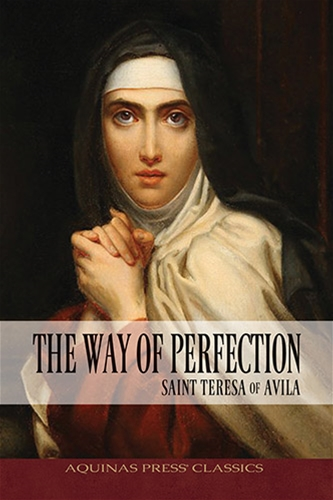 The Way of Perfection - Saint Teresa of Avila